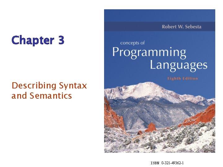 Chapter 3 Describing Syntax and Semantics ISBN 0