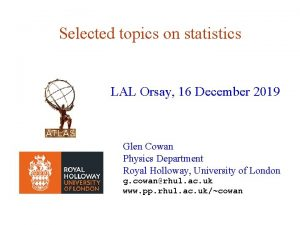 Selected topics on statistics LAL Orsay 16 December
