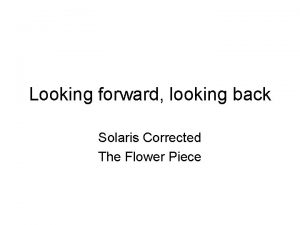 Looking forward looking back Solaris Corrected The Flower