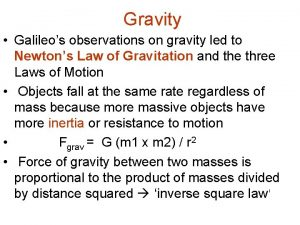 Gravity Galileos observations on gravity led to Newtons