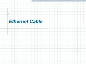 Ethernet Cable Outline u Introduction v Ethernet Cable
