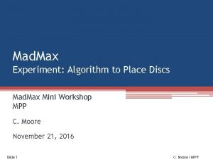 Mad Max Experiment Algorithm to Place Discs Mad