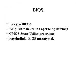 BIOS Kas yra BIOS Kaip BIOS ukrauna operacin