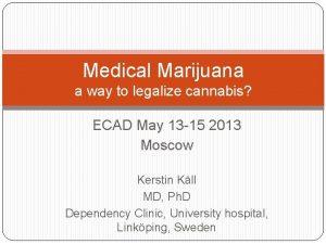 Medical Marijuana a way to legalize cannabis ECAD