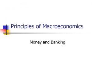 Principles of Macroeconomics Money and Banking Money n