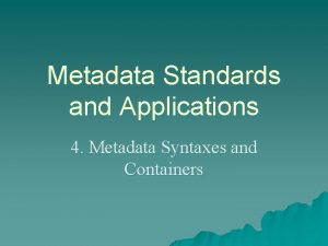 Metadata Standards and Applications 4 Metadata Syntaxes and