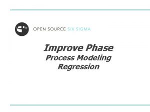 Improve Phase Process Modeling Regression Process Modeling Welcome