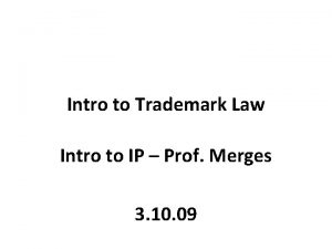 Intro to Trademark Law Intro to IP Prof