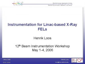 Instrumentation for Linacbased XRay FELs Henrik Loos 12