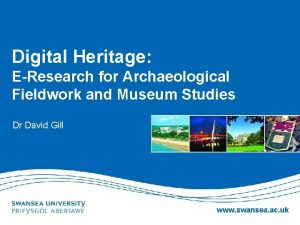Digital Heritage EResearch for Archaeological Fieldwork and Museum
