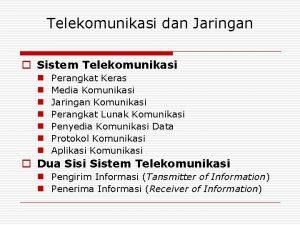 Telekomunikasi dan Jaringan o Sistem Telekomunikasi n n