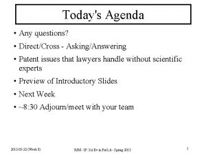 Todays Agenda Any questions DirectCross AskingAnswering Patent issues