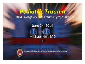 Pediatric Trauma 2014 Emergency Care Trauma Symposium June