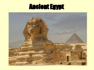 Ancient Egypt What you see now What you