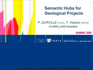 1 Semantic Hubs for Geological Projects P DURVILLE