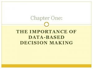 Chapter One THE IMPORTANCE OF DATABASED DECISION MAKING