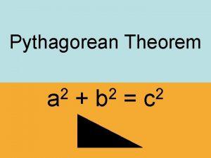 Pythagorean Theorem 2 a 2 b 2 c