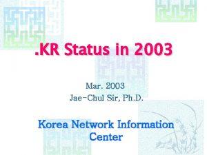KR Status in 2003 Mar 2003 JaeChul Sir