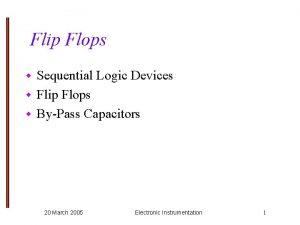Flip Flops Sequential Logic Devices w Flip Flops