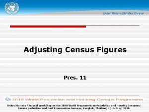 Adjusting Census Figures Pres 11 United Nations Regional