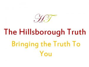The Hillsborough Truth Bringing the Truth To You