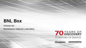 BNL Box Hironori Ito Brookhaven National Laboratory BNL