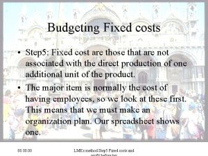 Budgeting Fixed costs Step 5 Fixed cost are