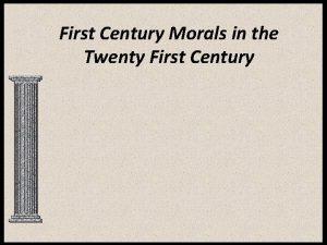 First Century Morals in the Twenty First Century