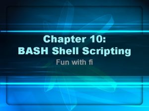 Chapter 10 BASH Shell Scripting Fun with fi