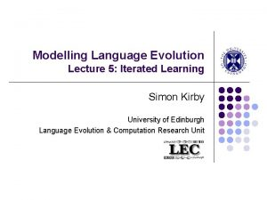 Modelling Language Evolution Lecture 5 Iterated Learning Simon