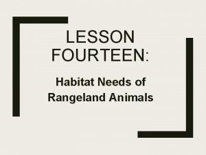 LESSON FOURTEEN Habitat Needs of Rangeland Animals Rangeland