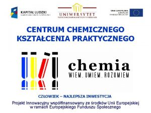 CENTRUM CHEMICZNEGO KSZTACENIA PRAKTYCZNEGO CZOWIEK NAJLEPSZA INWESTYCJA Projekt