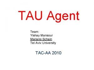 TAU Agent Team Yishay Mansour Mariano Schain Tel