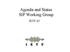 Agenda and Status SIP Working Group IETF 62