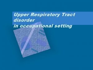 Upper Respiratory Tract disorder in occupational setting Causes