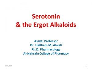 Serotonin the Ergot Alkaloids Assist Professor Dr Haitham
