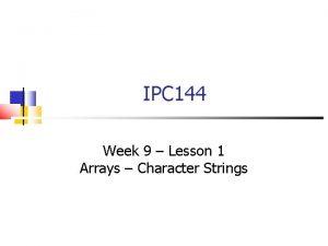 IPC 144 Week 9 Lesson 1 Arrays Character