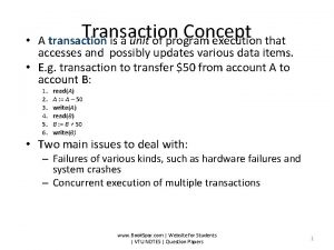 Transaction Concept A transaction is a unit of