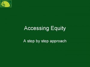 Accessing Equity A step by step approach Step