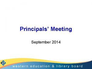 Principals Meeting September 2014 Objectives Provide an update