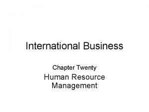 International Business Chapter Twenty Human Resource Management Chapter