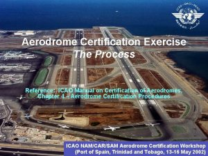 Aerodrome Certification Exercise The Process Reference ICAO Manual
