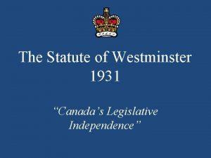 The Statute of Westminster 1931 Canadas Legislative Independence
