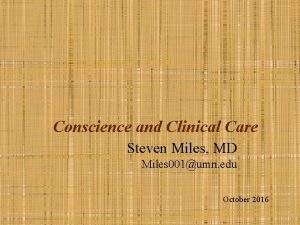 Conscience and Clinical Care Steven Miles MD Miles