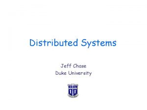 Distributed Systems Jeff Chase Duke University Challenge Coordination