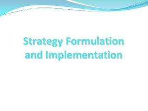 Strategy Formulation and Implementation Strategic Planning Strategic planning