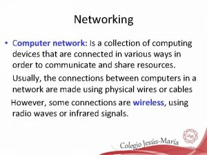 Networking Computer network Is a collection of computing