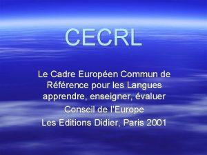 CECRL Le Cadre Europen Commun de Rfrence pour