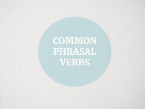COMMON PHRASAL VERBS What is Phrasal verbs A