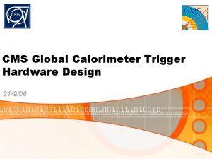 CMS Global Calorimeter Trigger Hardware Design 21906 CMS